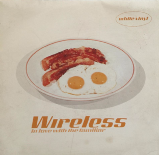 "Wireless ‎- In Love With The Familiar (7"") (White Vinyl) (EX/G)"